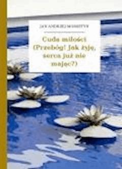 Cuda miłości (Przebóg! Jak żyję, serca już nie mając?) - Morsztyn, Jan Andrzej - ebook