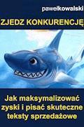 Zjedz konkurencję. Jak maksymalizować zyski i pisać skuteczne teksty sprzedażowe - Paweł Kowalski - ebook