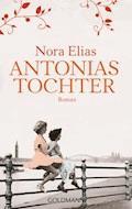 Antonias Tochter - Nora Elias - E-Book