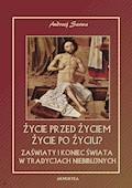 Życie przed życiem, życie po życiu? Zaświaty w tradycjach niebiblijnych - Andrzej Sarwa - ebook