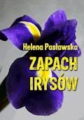 Zapach irysów - Helena Pasławska - ebook