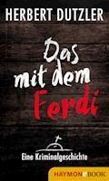Das mit dem Ferdi. Eine Kriminalgeschichte - Herbert Dutzler - E-Book