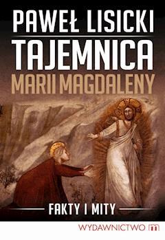Tajemnica Marii Magdaleny - Paweł Lisicki - ebook