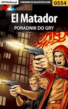 "El Matador - poradnik do gry - Jacek ""Stranger"" Hałas - ebook"