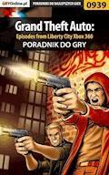 """Grand Theft Auto: Episodes from Liberty City - Xbox 360 - poradnik do gry - Maciej Jałowiec, Artur """"Arxel"""" Justyński - ebook"""