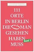 111 Orte in Berlin, die man gesehen haben muss Band 2 - Lucia Jay von Seldeneck - E-Book