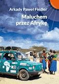Maluchem przez Afrykę - Arkady Paweł Fiedler - ebook