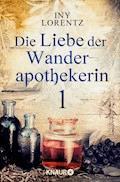 Die Liebe der Wanderapothekerin 1 - Iny Lorentz - E-Book