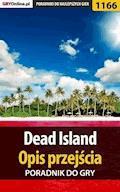 """Dead Island - opis przejścia - poradnik do gry - Artur """"Arxel"""" Justyński - ebook"""
