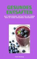 Gesundes Entsaften - Andre Sternberg - E-Book