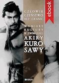 Człowieczeństwo bez granic. Wymiary kutury w twórczości Akiry Kurosawy - Joanna Zaremba-Penk, Marcin Lisiecki - ebook