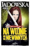 Na wojnie nie ma niewinnych - Aneta Jadowska - ebook
