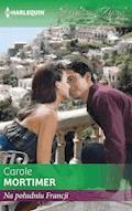 Na południu Francji - Carole Mortimer - ebook