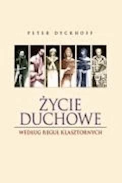 Życie duchowe według reguł klasztornych - Dyckhoff, Peter - ebook