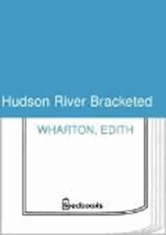 Hudson River Bracketed - Edith Wharton - ebook