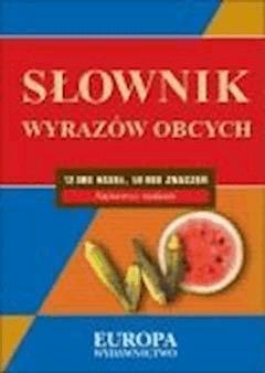 Słowniki języka polskiego - slownik wyrazow obcych  - Praca zbiorowa - ebook