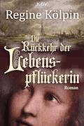 Die Rückkehr der Lebenspflückerin - Regine Kölpin - E-Book