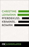 Pferdekuss. Kriminalroman - Christine Lehmann - E-Book