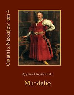Ostatni z Nieczujów. Murdelio. Tom 4 - Zygmunt Kaczkowski - ebook