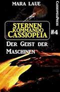 Sternenkommando Cassiopeia 4: Der Geist der Maschinen (Science Fiction Abenteuer) - Mara Laue - E-Book