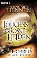 Tolkiens größte Helden - Wie die Hobbits die Welt eroberten - E-Book