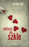 Miłość na szkle - Barbara Sęk - ebook
