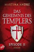 Das Geheimnis des Templers - Episode II - Martina André - E-Book