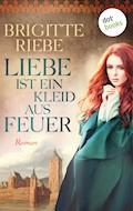 Liebe ist ein Kleid aus Feuer - Brigitte Riebe - E-Book