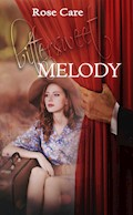 Bittersweet Melody - Rose Care - E-Book