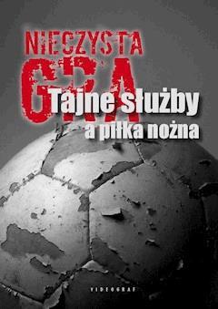 Nieczysta gra. Tajne służby a piłka nożna - Sebastian Ligarski, Grzegorz Majchrzak - ebook