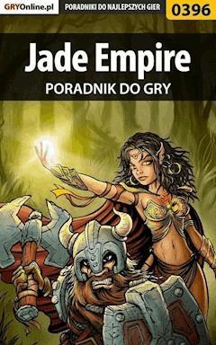 "Jade Empire - poradnik do gry - Maciej ""Shinobix"" Kurowiak - ebook"