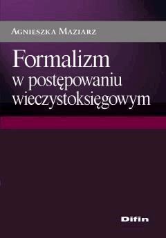 Formalizm w postępowaniu wieczystoksięgowym - Agnieszka Maziarz - ebook