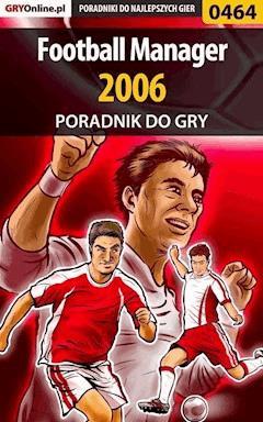 "Football Manager 2006 - poradnik do gry - Maciej ""maciek_ssi"" Bajorek - ebook"