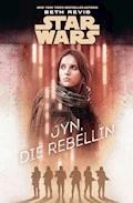 Star Wars: Jyn, die Rebellin - Beth Revis - E-Book