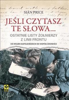 Jeśli czytasz te słowa. Ostatnie listy żołnierzy z linii frontu - Sian Price - ebook