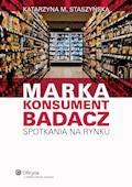 Marka, Konsument, Badacz. Spotkania na rynku - Katarzyna M. Staszyńska - ebook