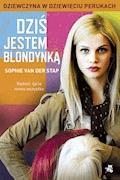 Dziś jestem blondynką. Dziewczyna w dziewięciu perukach - Sophie van der Stap - ebook