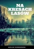 Na kresach lasów - Wacław Sieroszewski - ebook