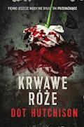 Krwawe róże - Dot Hutchison - ebook