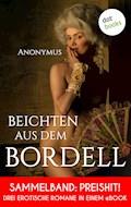 Beichten aus dem Bordell: Drei erotische Romane in einem eBook - Anonymus - E-Book