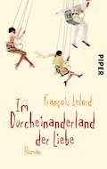 Im Durcheinanderland der Liebe - François Lelord - E-Book