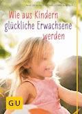 Wie aus Kindern glückliche Erwachsene  werden - Gerald Hüther - E-Book
