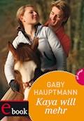 Kaya - frei und stark 5: Kaya will mehr - Gaby Hauptmann - E-Book