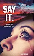 Say it. - Paula Bartosiak - ebook