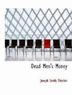 Dead Men's Money - Joseph Smith Fletcher - ebook
