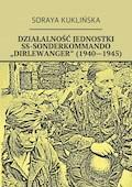 """Działalność jednostki SS-Sonderkommando """"Dirlewanger"""" (1940-1945) - Soraya Kuklińska - ebook"""