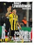 Robert Lewandowski. Pogromca Realu - Wojciech Zawioła, Robert Lewandowski - ebook