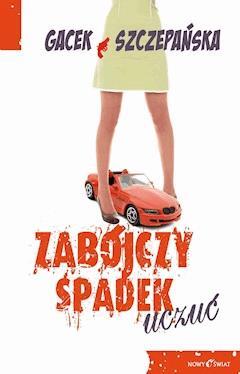 Zabójczy spadek uczuć - Agnieszka Szczepańska, Katarzyna Gacek - ebook
