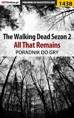 "The Walking Dead: Season Two - All That Remains - poradnik do gry - Jacek ""Ramzes"" Winkler - ebook"