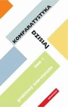Komparatystyka dzisiaj. Tom 1 - Edward Kasperski, Ewa Szczęsna - ebook